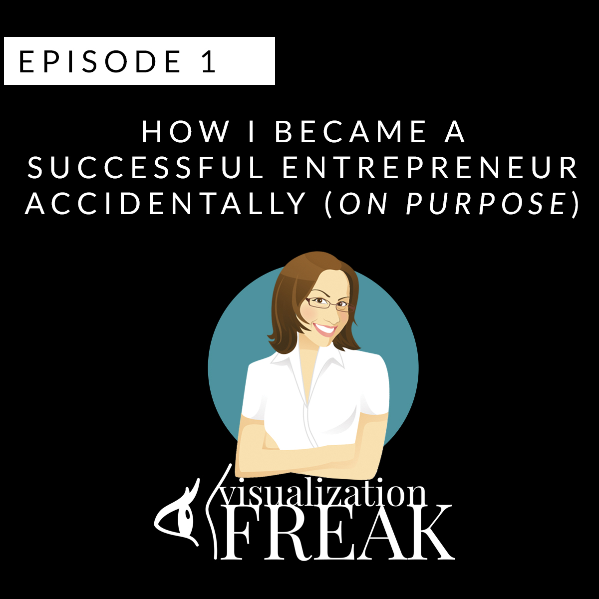 EPISODE 1: How I Became a Successful Entrepreneur Accidentally (on purpose)