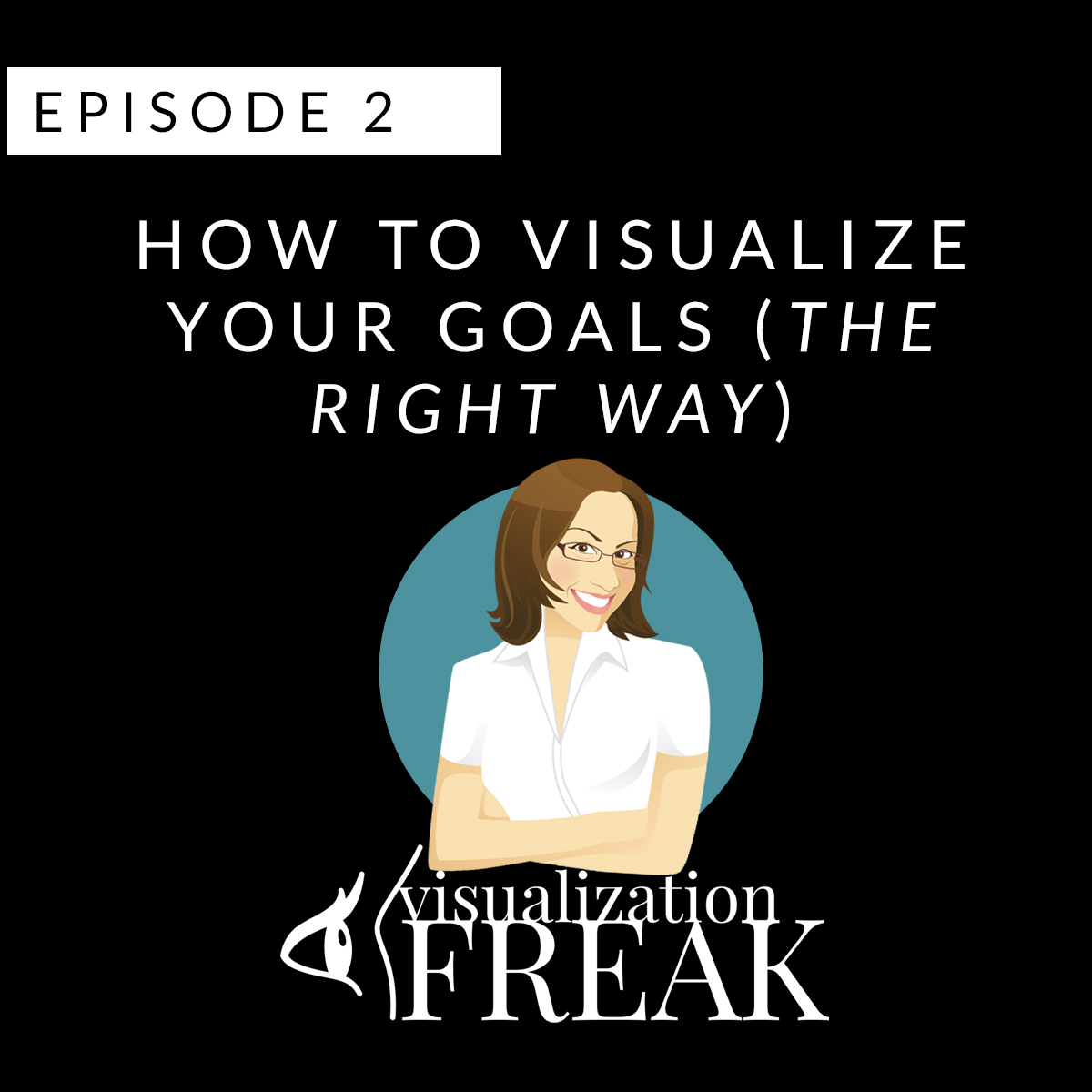 EPISODE 2: How to Visualize Your Goals - The RIGHT Way