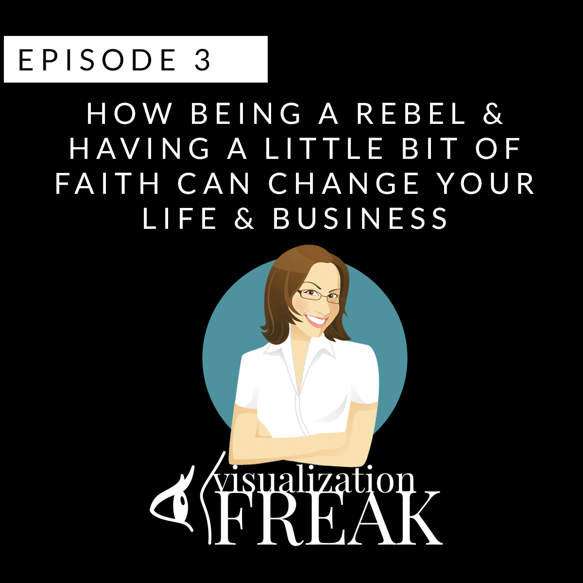 EPISODE 3: How being a rebel & having a little bit of faith can change your life & business