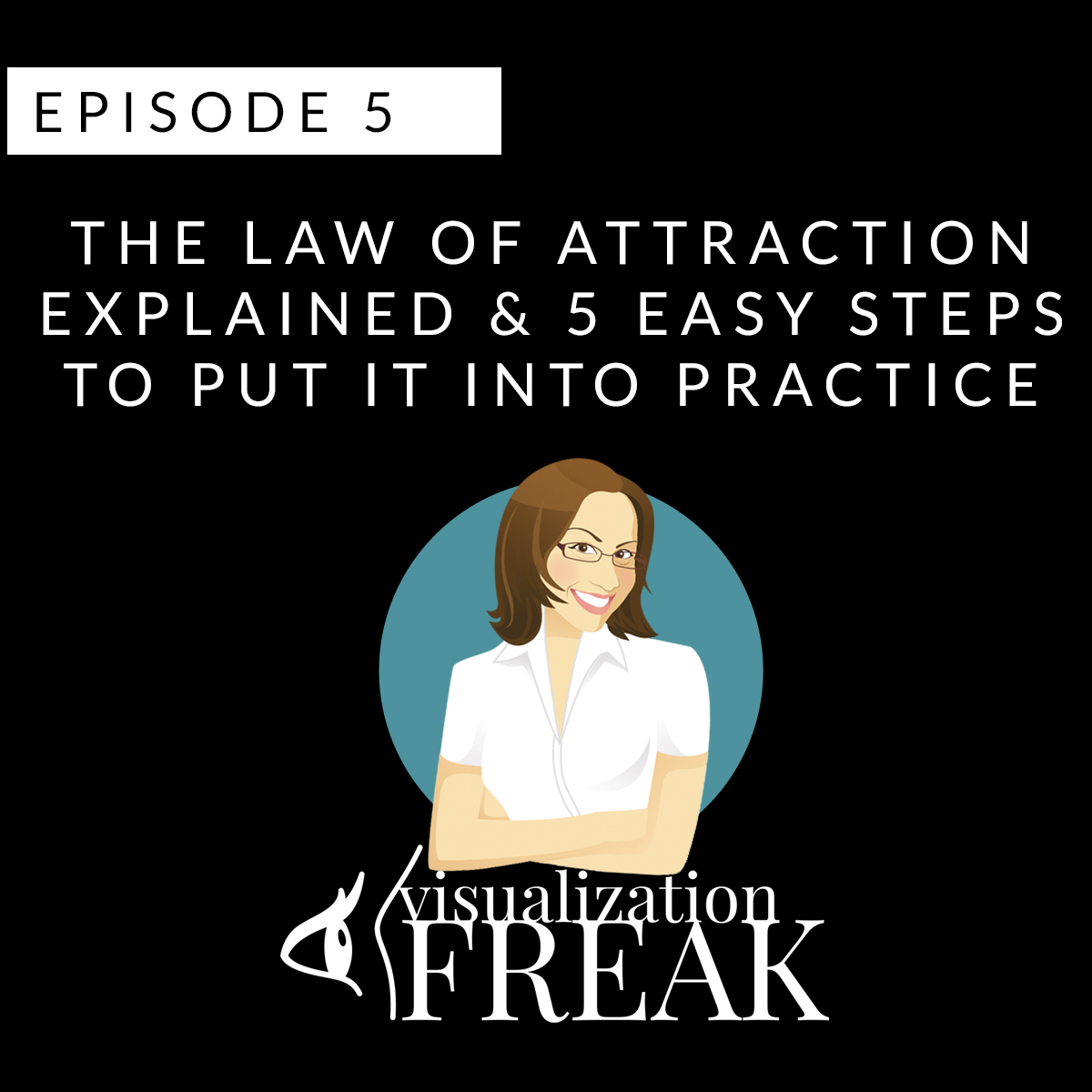 EPISODE 5: The Law of Attraction Explained & 5 Easy Steps to Put it Into Practice